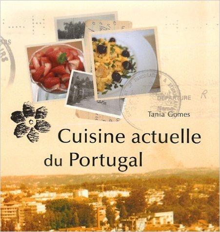 Cuisine actuelle du Portugal de Tania Gomes ( 1 septembre 2006 )
