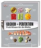 Kochen in Perfektion: Profi-Wissen für die Küche - Dr. Stuart Farrimond