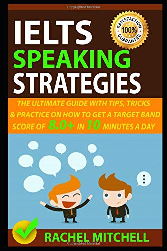 IELTS Speaking Strategies: The Ultimate Guide With Tips, Tricks, And Practice On How To Get A Target Band Score Of 8.0+ In 10 Minutes A Day por RACHEL MITCHELL