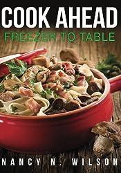 Cook Ahead: Freezer to Table by Nancy N. Wilson (2014-02-28)