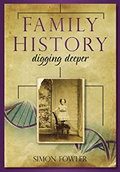 Family History: Digging Deeper by [Fowler, Simon]