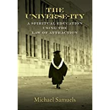 The Universe-ity: A Spiritual Education using the Law of Attraction (English Edition)