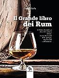 Il grande libro dei rum. Atlante dedicato al rum ed al suo mondo a 360 gradi
