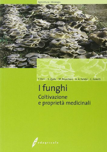 I funghi. Coltivazione e proprietà medicinali. Ediz. illustrata