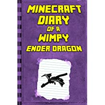 Minecraft: Diary of a Minecraft Ender Dragon: Legendary Minecraft Diary. An Unnoficial Minecraft Book for Kids Age 6 12 (Minecraft Diary of a Wimpy, Books ... Kids Ages 4-6, 6-8, 9-12) (English Edition)