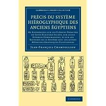 Précis du système hiéroglyphique des anciens Égyptiens: Ou recherches sur les élémens premiers de cette écriture Sacrée, sur leurs diverses ... (Cambridge Library Collection - Egyptology)