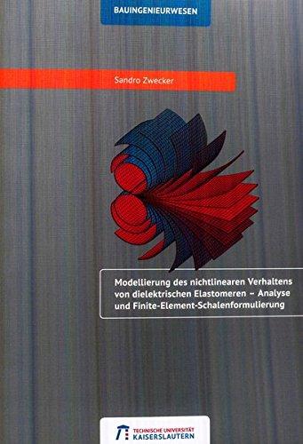 Modellierung des nichtlinearen Verhaltens von dielektrischen Elastomeren: Analyse und Finite-Element-Schalenformulierung (Schriftenreihe der ... Stahlbau des Studiengangs Bauingenieurwesen)