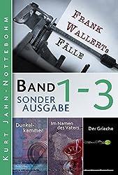 Frank Wallerts Fälle 1-3: Dunkelkammer - Im Namen des Vaters - Der Grieche (Drei Bestseller-Krimis)