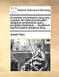 Dissertatio Physiologica Inauguralis, Qu]dam de Materia Combustibili Sanguinis Complectens; Quam, ... Pro Gradu Doctoratus, ... Eruditorum Examini Sub
