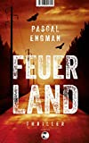 'Feuerland: Thriller' von 'Pascal Engman'