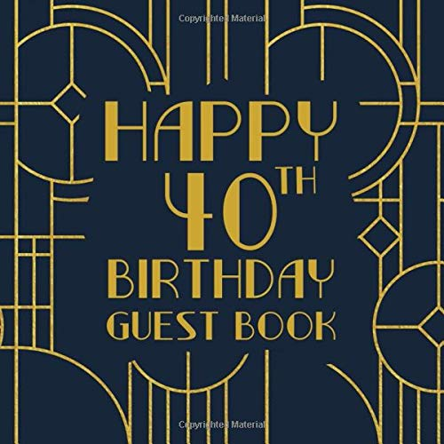 Happy 40th Birthday Guest Book: Birthday Sign In Book For Guest Messages Of Congratulations At 40 Years Old - Art Deco Theme (Art Deco Birthday Message Books, Band 13)