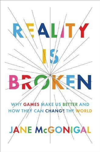 Reality Is Broken: Why Games Make Us Better and How They Can Change the World 1st (first) by McGonigal, Jane (2011) Hardcover