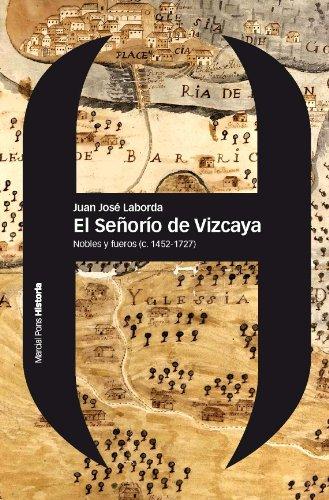 El Señorío de Vizcaya: Nobles y fueros (c. 1452-1727) (Estudios)