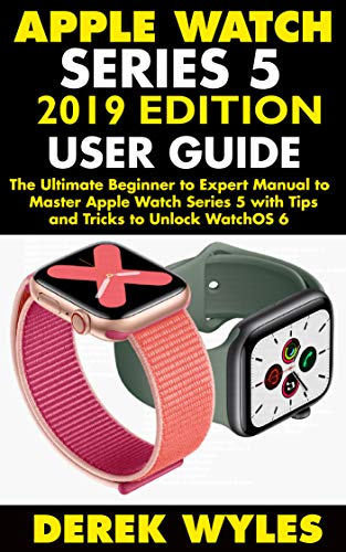 APPLE WATCH SERIES 5 2019 EDITION USER GUIDE: The Ultimate ...