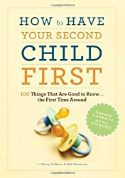 How to Have Your Second Child First: 100 Things That Are Good to Know... the First Time Around by Kerry Colburn (2010-03-31)