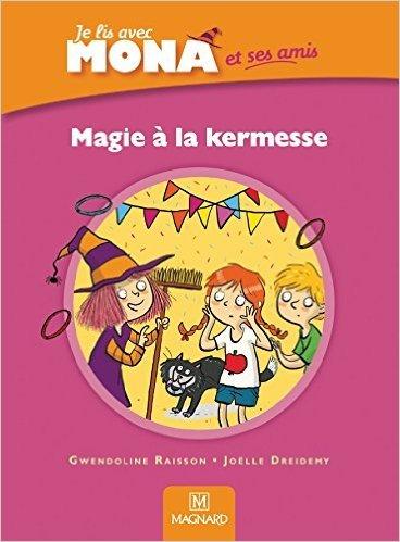Je lis avec mona et ses amis CP : Magie à la kermesse de Gwendoline Raisson ,Joëlle Dreidemy (Illustrations) ( 27 avril 2015 )