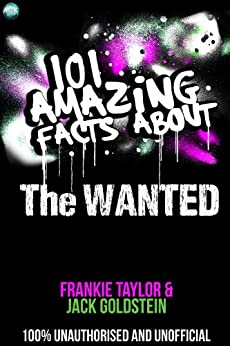 101 Amazing Facts About The Wanted (English Edition) par [Goldstein, Jack, Taylor, Frankie]