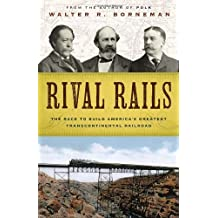 Rival Rails: The Race to Build America's Greatest Transcontinental Railroad by Walter R. Borneman (2010-09-28)