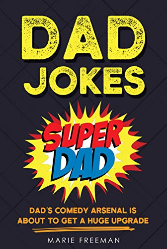 Dad Jokes: Dad's Comedy Arsenal Is About To Get a Huge Upgrade! (English Edition)