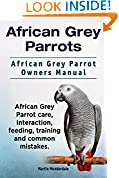 #10: African Grey Parrots as Pets. African Grey Parrot interaction, care, training, feeding and common mistakes. African Grey Parrot Manual.
