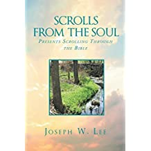 Scrolls From the Soul: Presents Scrolling Through the Bible