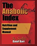 The Anabolic Index: Optimized Nutrition and Supplementation Manual: Volume 1