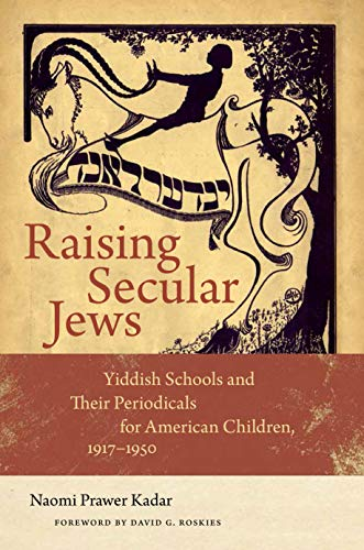 Raising Secular Jews: Yiddish Schools and Their Periodicals for American Children, 1917–1950 (Brandeis Series in American Jewish History, Culture, and Life) (English Edition)