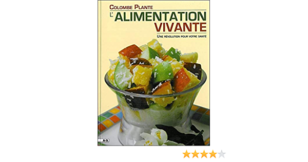 L Alimentation Vivante Amazon Fr Plante Colombe Livres