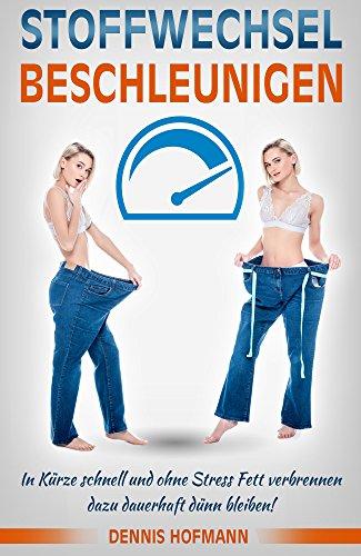 Stoffwechsel beschleunigen: Wie Du in Kürze schnell und ohne Stress Fett verbrennst und dazu dauerhaft dünn bleibst!
