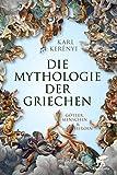 Mythologie der Griechen: Götter, Menschen und Heroen - Teil 1 und 2 in einem Band - Karl Kerenyi