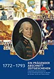 1772 – 1793 ein prägender Abschnitt Zeitgeschehen: Eingebettet und dokumentiert in eine Familiengeschichte aus Briefen der Brüder Jacob und Tobias Köhler