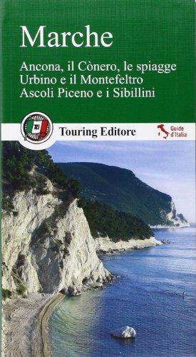 Marche. Ancona, il Cònero, le spiagge, Urbino e il Montefeltro, Ascoli Piceno e i Sibillini