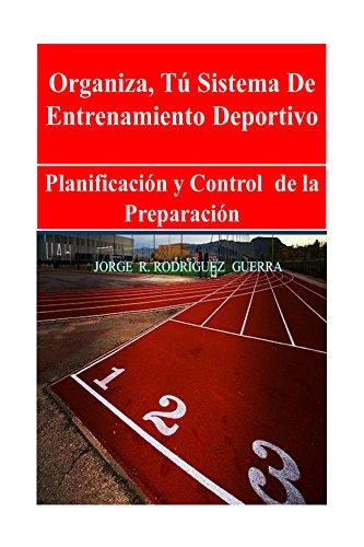Organiza, Tù Sistema de Entrenamiento Deportivo: Planificación y Control de la Preparacin (Entrenador Deportivo)