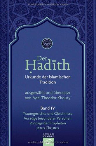 Der Hadith. Urkunde der islamischen Tradition: Traumgesichte und Gleichnisse. Vorzüge besonderer Personen. Vorzüge der Propheten. Jesus Christus