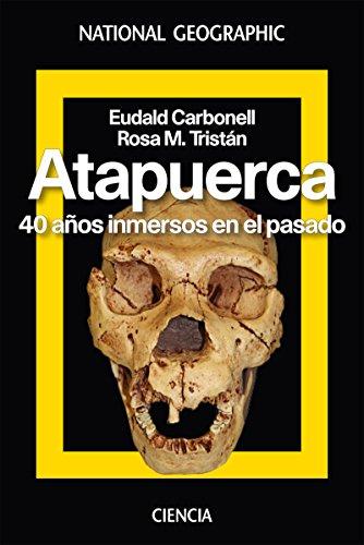 Descargar Libro Atapuerca. 40 años de historia (NATGEO GENERAL) de EUDALD CARBONELL ROURA