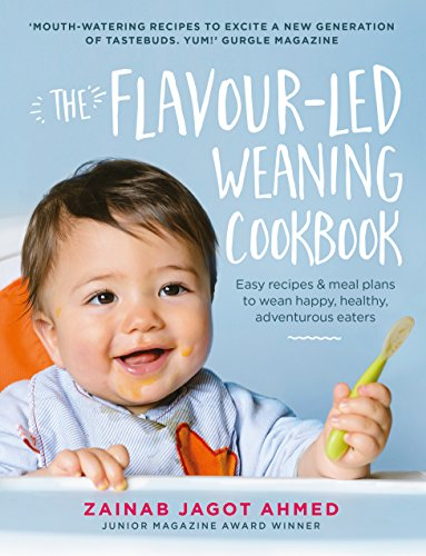 The Flavour-led Weaning Cookbook: Easy recipes & meal plans to wean happy, healthy, adventurous eaters por Zainab Jagot Ahmed