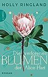 Die verlorenen Blumen der Alice Hart: Roman