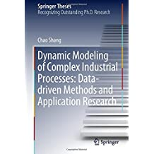 Dynamic Modeling of Complex Industrial Processes: Data-driven Methods and Application Research (Springer Theses)