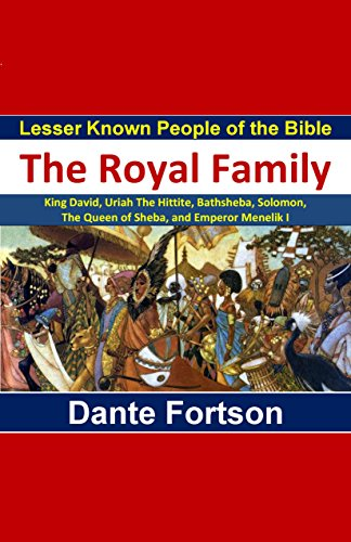Lesser Known People of the Bible: The Royal Family (King David, Uriah The Hittite, Bathsheba, Solomon,  The Queen of Sheba, and Emperor Menelik I) (English Edition) por Dante Fortson