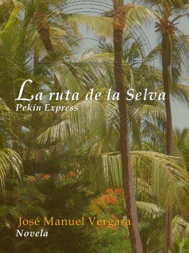 La ruta de la selva - Pekín Express por Jose Manuel Vergara Diez