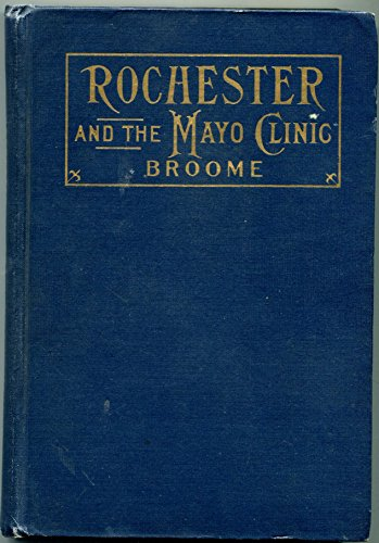Rochester and the Mayo clinic; a fair and unbiased story calculated to aid physicians to greater cures and larger incomes, 1914 [Hardcover]