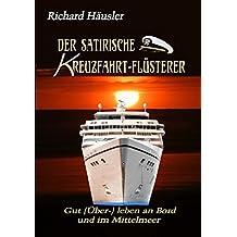 Der satirische Kreuzfahrt-Flüsterer: Gut (Über-) leben an Bord und im Mittelmeer