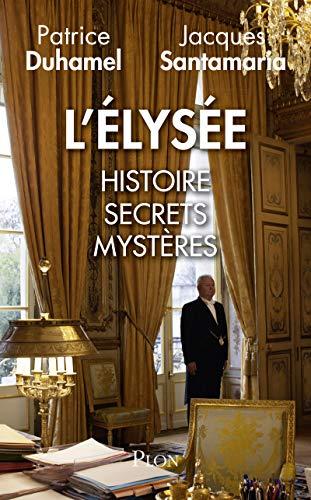 L'Elysee: histoire, secrets, mysteres por Patrice Duhamel