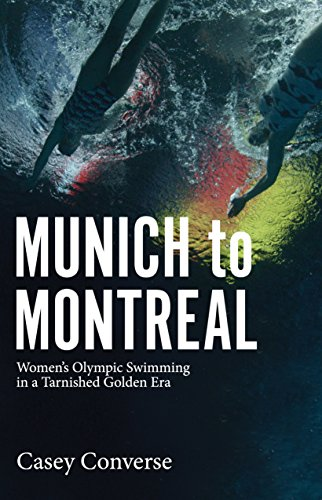 Munich to Montreal: Women's Olympic Swimming in a Tarnished Golden Era (English Edition)