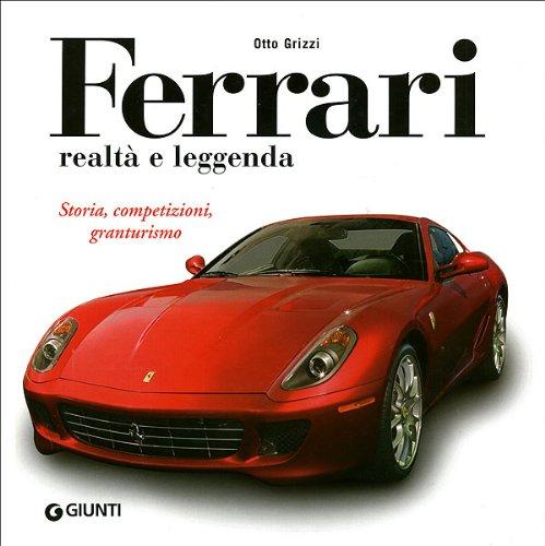 Ferrari realtà e leggenda. Storia, competizioni, granturismo. Ediz. illustrata (Atlanti illustrati medi) por Otto Grizzi