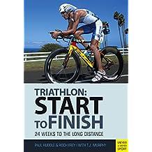 Triathlon: Start to Finish: 24 Weeks to an Endurance Triathlon (English Edition)