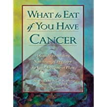 What to Eat if You Have Cancer: A Guide to Nutritional Therapy to Your Treatment Plan