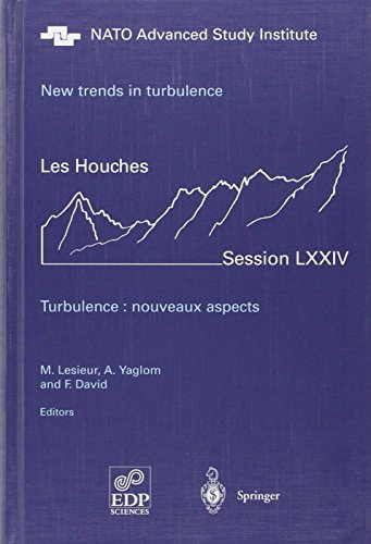 New trends in turbulence =: Turbulence nouveaux aspects : Ecole de physique des Houches--UJF & INPG--Grenoble, a NATO Advanced Study Institute, Les Houches, Session LXXIV, 31 July--1 September 2000 (2002-07-31)