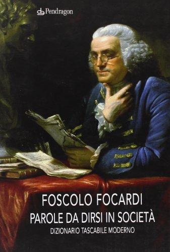 Parole da dirsi in società. Dizionario tascabile moderno (Varia) por Foscolo Focardi