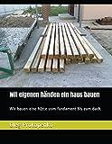 Mit eigenen händen ein haus bauen: Wir bauen eine hütte vom fundament bis zum dach.
